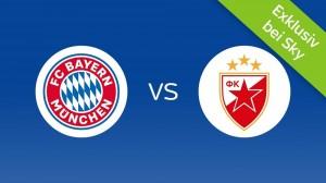 Bayern München - Roter Stern Belgrad Live im TV & Livestream